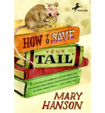 How to Save Your Tail*: If You Are a Rat Nabbed by Cats Who Really Like Stories about Magic Spoons, Wolves with Snout-Warts, Big, Hairy Chimney Trolls... and Cookies, Too. (Paperback) - Common