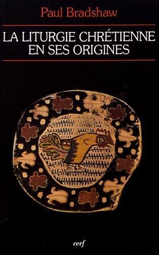 La liturgie chrétienne en ses origines : Sources et méthodes