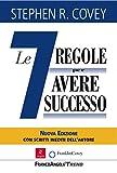 Le sette regole per avere successo. Nuova edizione del bestseller 'The 7 Habits of Highly Effective People': Nuova edizione del bestseller 'The 7 Habits of Highly Effective People'
