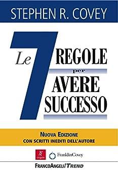 """Le sette regole per avere successo. Nuova edizione del bestseller """"The 7 Habits of Highly Effective People"""": Nuova edizione del bestseller """"The 7 Habits of Highly Effective People"""" di [Covey, Stephen R.]"""