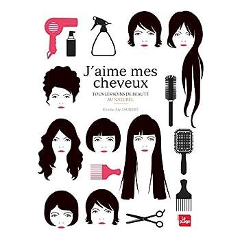 J'aime mes cheveux - Tous les soins de beauté au naturel