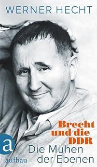 Die Mühen der Ebenen: Brecht und die DDR (German Edition) by [Hecht, Werner]