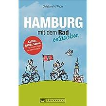 Radführer Hamburg mit dem Rad entdecken - Der besondere Radreiseführer: Kultur, Natur, Szene – 12 Radtouren durch die Elbmetropole mit Alster, HafenCity, St. Pauli & Co. inkl. Fahrradstadtplan.