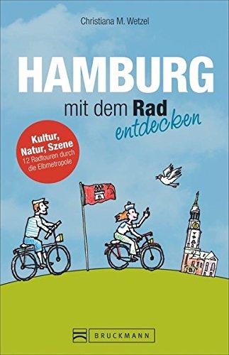 Radführer Hamburg mit dem Rad entdecken - Der besondere Radreiseführer: Kultur, Natur, Szene - 12 Radtouren durch die Elbmetropole mit Alster, HafenCity, St. Pauli & Co. inkl. Fahrradstadtplan.