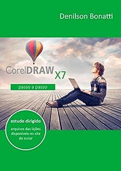 Corel Draw X7: Passo a passo (Portuguese Edition) de [Bonatti, Denilson]
