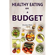 HEALTHY EATING ON A BUDGET (English Edition)