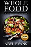 Whole Food: The 30 Day Healthy Eating Challenge Part II: Volume 2 (The Healthy Whole Foods Eating Challenge - 60 Approved Recipes & 1 month Meal Plan for Rapid Weight Loss)
