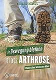 In Bewegung bleiben trotz Arthrose: Wieder ohne Schmerzen leben - Peter Krapf