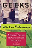 [Geeks Who Can Schmooze: A Credit Suisse Private Banker Tells All] [By: Kidd, W.E.] [May, 2013]...