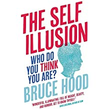 The Self Illusion: Why There is No 'You' Inside Your Head by Bruce Hood (2013-03-07)