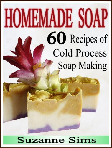 Homemade Soap 60 Recipes Of Cold Process Soap Making