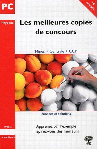 Les meilleures copies de concours PC physique : Mines - Centrale - CCP 2007-2009