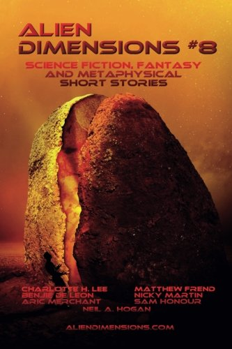 Alien Dimensions: Science Fiction, Fantasy and Metaphysical Short Stories #8: Volume 8 (Alien Dimensions Magazine)