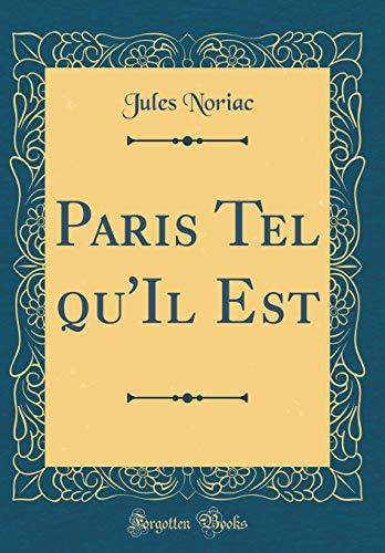 Paris Tel Qu'il Est (Classic Reprint) par Jules Noriac
