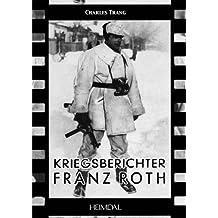 Kriegsberichter Franz Roth: Kriegsberichter Franz Roth