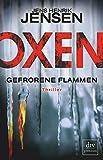 Oxen. Gefrorene Flammen: Thriller (OXEN-Trilogie) - Jens Henrik Jensen