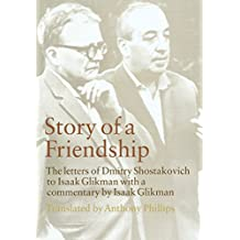 Story of a Friendship: The Letters of Dmitry Shostakovich to Isaak Glikman, 1941-1970: The Letters of Dmitry Shostakovich to Isaak Glikman, 1941-1975