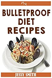 My Bulletproof Diet Recipes: Recipes to help you stick to the Bulletproof Diet