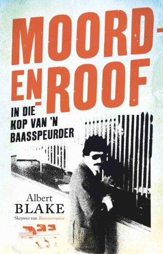 Moord-en-roof: In die kop van 'n baasspeurder (Afrikaans Edition) PDF Books