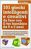 Scarica Libro 101 giochi intelligenti e creativi da fare con il tuo bambino Da 0 a 5 anni (PDF,EPUB,MOBI) Online Italiano Gratis
