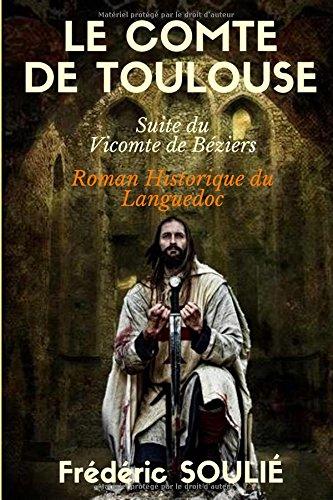 LE COMTE DE TOULOUSE (Suite du VICOMTE DE BÉZIERS) - ROMAN HISTORIQUE DU LANGUEDOC