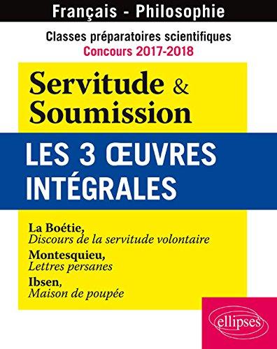 Servitude & Soumission Les 3 Oeuvres Intégrales Classes Préparatoires Scientifiques Concours 2017-2018
