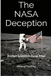 The NASA Deception: Rocket Scientists Gone Mad