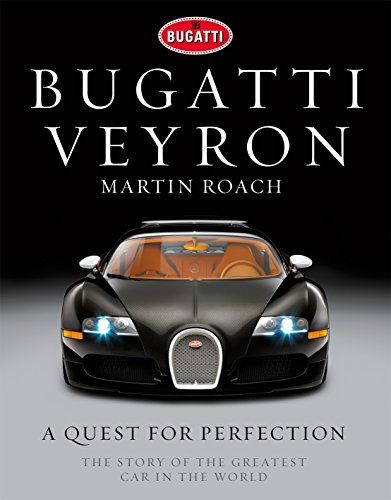 Bugatti Veyron: A Quest for Perfection - The Story of the Greatest Car in the World por Martin Roach