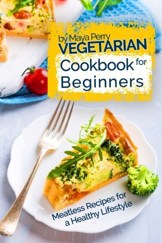 Vegetarian Cookbook for Beginners: Easy Meatless Recipes for a Healthy Lifestyle