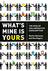What's Mine Is Yours Intl: The Rise of Collaborative Consumption by Rachel Botsman (2010-09-14)
