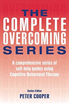 The Complete Overcoming Series: A comprehensive series of self-help guides using Cognitive Behavioral Therapy (Overcoming Books) by [Cooper, Peter]