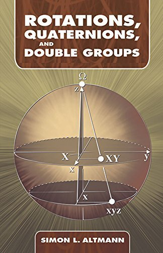 Rotations, Quaternions, and Double Groups (Dover Books on Mathematics) by Simon L. Altmann (2005-11-03)