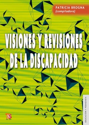 Visiones y revisiones de la discapacidad (Educacion Y Pedagogia/ Education and Pedagogy) por Patricia Brogna (comp.)