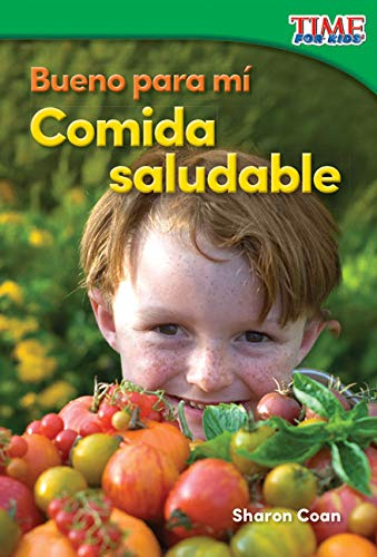 Bueno para mí: Comida saludable (Good for Me: Healthy Food) (TIME FOR KIDS® Nonfiction Readers)