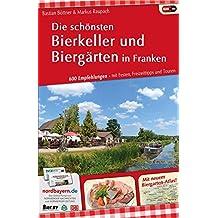 Die schönsten Bierkeller und Biergärten in Franken: 600 Empfehlungen - mit  Festen, Freizeittips und Touren