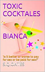 Bianca 'Is it better or worse to pay for sex or be paid for sex?': Toxic Cocktales (Part 1) (English Edition)
