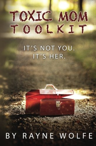 Toxic Mom Toolkit: Discovering a Happy Life Despite Toxic Parenting por Rayne Wolfe