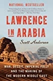 Image de Lawrence in Arabia: War, Deceit, Imperial Folly and the Making of the Modern Middle East