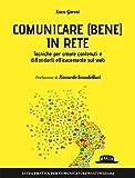 Scarica Libro Comunicare bene in rete Tecniche per creare contenuti e diffonderli efficacemente sul Web (PDF,EPUB,MOBI) Online Italiano Gratis