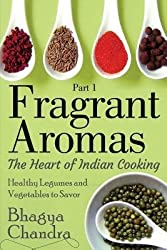 [ Fragrant Aromas: The Heart of Indian Cooking: Healthy Legumes and Vegetables to Savor Chandra, Mrs Bhagya ( Author ) ] { Paperback } 2014