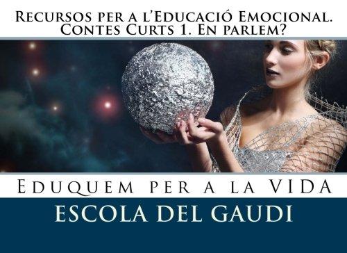 Recursos per a l'Educacio Emocional. Contes Curts 1. En parlem?: Eduquem per a la VIDA