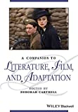 A Companion to Literature, Film and Adaptation (Blackwell Companions to Literature and Culture)
