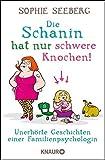 Image de Die Schanin hat nur schwere Knochen!: Unerhörte Geschichten einer Familienpsychologin