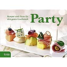 Party: Rezepte und Zitate für den guten Geschmack