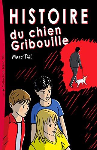 Histoire du chien Gribouille par Marc Thil