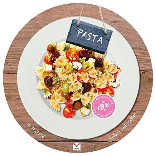 Die runden Bücher: Pasta: 60 Rezepte einfach und köstlich