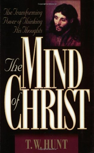 The Mind of Christ: The Transforming Power of Thinking His Thoughts by T. W. Hunt (1997-04-01)