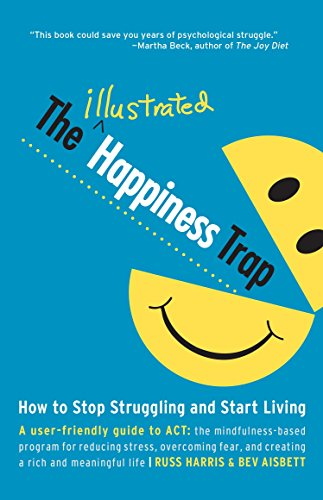 The Illustrated Happiness Trap: How to Stop Struggling and Start Living por Russ Harris