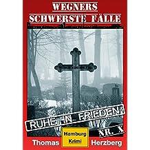 Ruhe in Frieden: Wegners schwerste Fälle (10. Teil): Hamburg Krimi (German Edition)