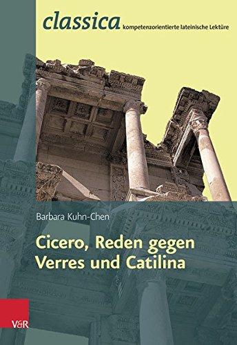 Cicero, Reden gegen Verres und Catilina (Classica Kompetenzorientierte Lateinische Lektüre Band 007)